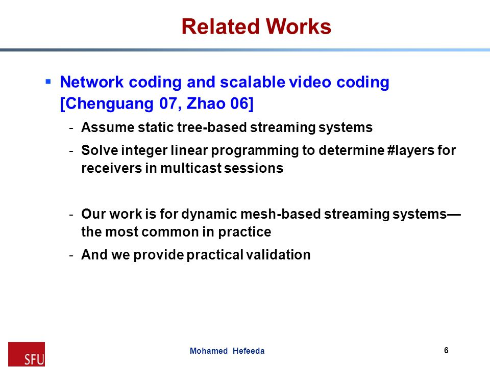 Related Works Network coding and scalable video coding [Chenguang 07, Zhao 06] Assume static tree-based streaming systems.